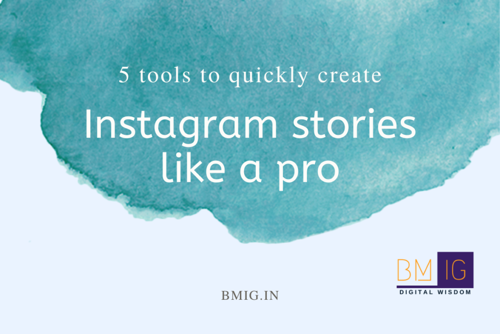 5 tools to quickly create Instagram stories like a pro - BMIG knowledge wisdom